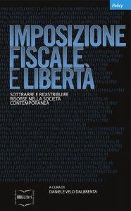 Imposizione fiscale e libertà. Sottrarre e ridistribuire risorse nella società contemporanea, Daniele Velo Dalbrenta