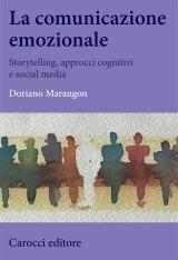 """""""La comunicazione emozionale. Storytelling, approcci cognitivi e social media"""" di Doriano Marangon"""