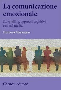 La comunicazione emozionale. Storytelling, approcci cognitivi e social media, Doriano Marangon