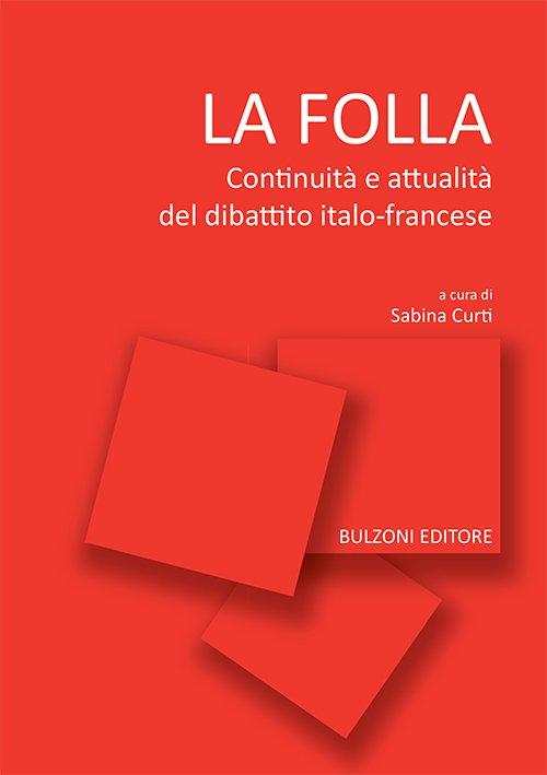 """""""La folla. Continuità e attualità del dibattito italo-francese"""" a cura di Sabina Curti"""