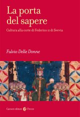 """""""La porta del sapere. Cultura alla corte di Federico II di Svevia"""" di Fulvio Delle Donne"""