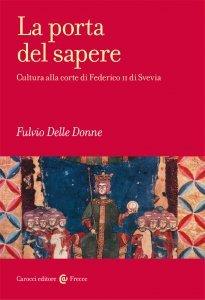La porta del sapere. Cultura alla corte di Federico II di Svevia, Fulvio Delle Donne