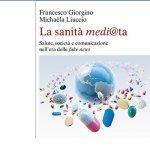 """""""La sanità medi@ta. Salute, società e comunicazione nell'era delle fake news"""" di Michaela Liuccio e Francesco Giorgino"""