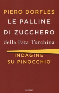 Le palline di zucchero della Fata Turchina. Indagine su Pinocchio, Piero Dorfles