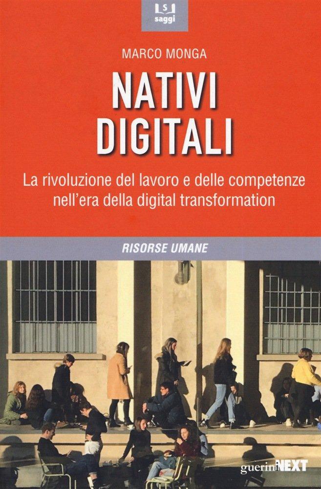 """""""Nativi digitali. La rivoluzione del lavoro e delle competenze nell'era della digital transformation"""" di Marco Monga"""