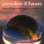 """""""Perché è difficile prevedere il futuro. Il sogno più sfuggente dell'uomo sotto la lente della fisica"""" di Luca Gammaitoni e Angelo Vulpiani"""