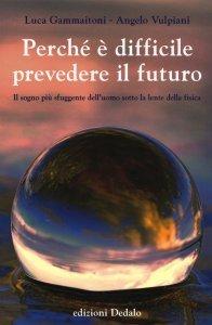b4dea611ab Perché è difficile prevedere il futuro. Il sogno più sfuggente dell'uomo  sotto la