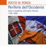 """""""Periferie dell'Occidente. Italia e Sudafrica nell'ordine liberale 1795-1996"""" di Rocco Ronza"""