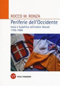 Periferie dell'Occidente. Italia e Sudafrica nell'ordine liberale 1795-1996, Rocco Ronza