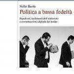 """""""Politica a bassa fedeltà. Populismi, tradimento dell'elettorato e comunicazione digitale dei leader"""" di Nello Barile"""