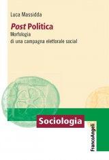 """Post Politica. Morfologia di una campagna elettorale social"" di Luca Massidda"