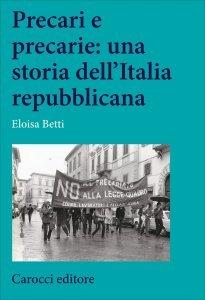 Precari e precarie: una storia dell'Italia repubblicana, Eloisa Betti