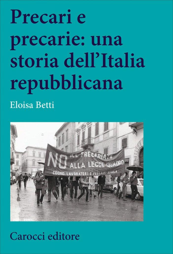 """""""Precari e precarie: una storia dell'Italia repubblicana"""" di Eloisa Betti"""