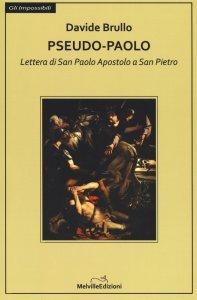 Pseudo-Paolo. Lettera di san Paolo apostolo a san Pietro, Davide Brullo