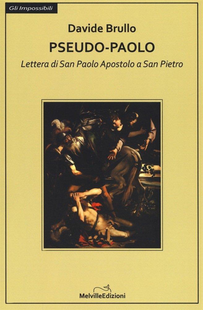 """""""Pseudo-Paolo. Lettera di san Paolo apostolo a san Pietro"""" di Davide Brullo"""