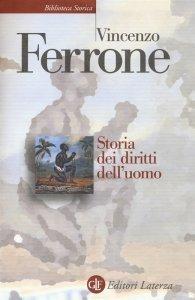 Storia dei diritti dell'uomo. L'Illuminismo e la costruzione del linguaggio politico dei moderni, Vincenzo Ferrone