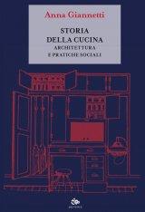 """""""Storia della cucina. Architettura e pratiche sociali"""" di Anna Giannetti"""