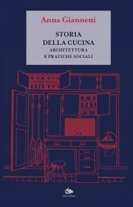 Storia della cucina. Architettura e pratiche sociali, Anna Giannetti