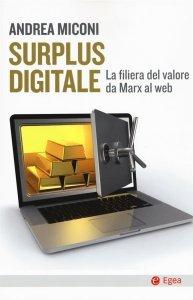 Surplus digitale. La filiera del valore da Marx al web, Andrea Miconi