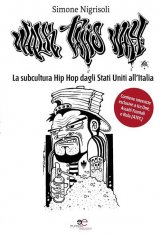 """Walk This Way. La subcultura Hip Hop dagli Stati Uniti all'Italia"" di Simone Nigrisoli"