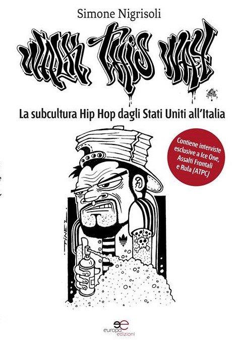 """""""Walk This Way. La subcultura Hip Hop dagli Stati Uniti all'Italia"""" di Simone Nigrisoli"""