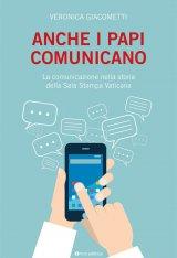 """""""Anche i papi comunicano. La comunicazione nella storia della Sala Stampa Vaticana"""" di Veronica Giacometti"""