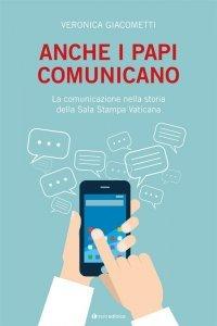 Anche i papi comunicano. La comunicazione nella storia della Sala Stampa Vaticana, Veronica Giacometti