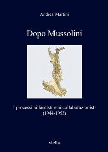 Dopo Mussolini. I processi ai fascisti e ai collaborazionisti (1944-1953), Andrea Martini