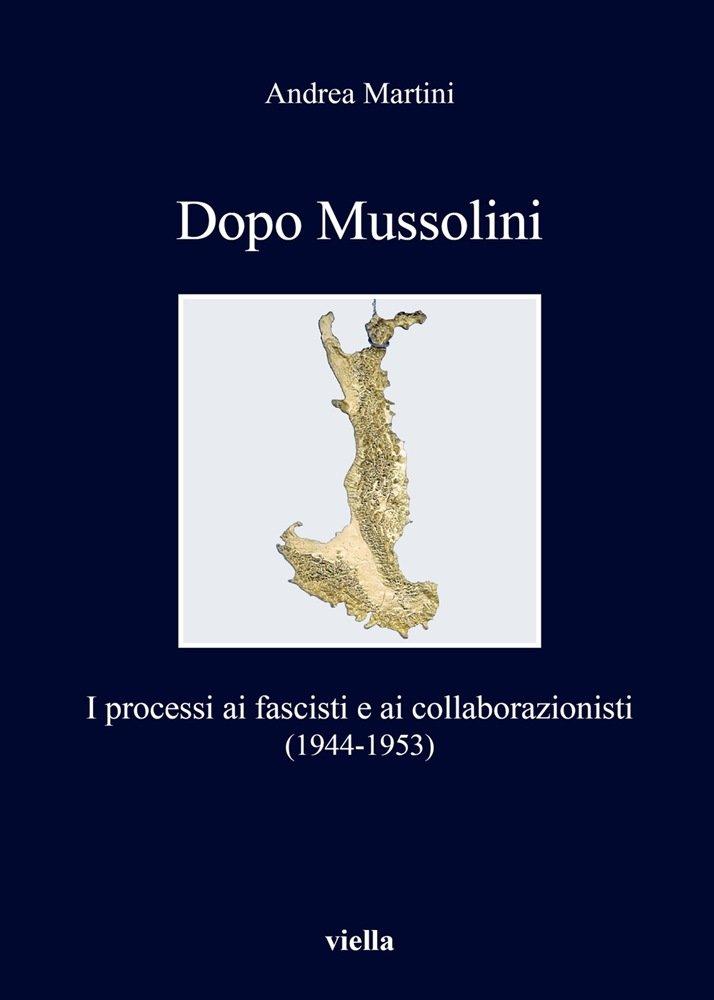 """""""Dopo Mussolini. I processi ai fascisti e ai collaborazionisti (1944-1953)"""" di Andrea Martini"""