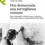 """""""Due democrazie, una sorveglianza comune. Italia e Repubblica Federale Tedesca nella lotta al terrorismo interno e internazionale (1967-1986)"""" di Laura Di Fabio"""