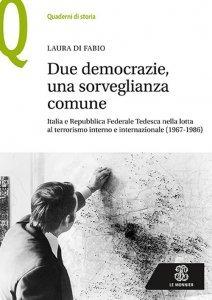 Due democrazie, una sorveglianza comune. Italia e Repubblica Federale Tedesca nella lotta al terrorismo interno e internazionale (1967-1986), Laura Di Fabio