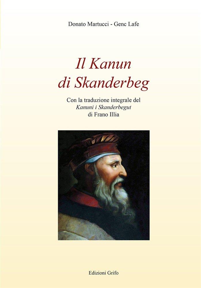"""""""Il Kanun di Skanderbeg"""" a cura di Donato Martucci e Genc Lafe"""