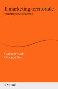 Il marketing territoriale. Pianificazione e ricerche, Gianluigi Guido, Giovanni Pino