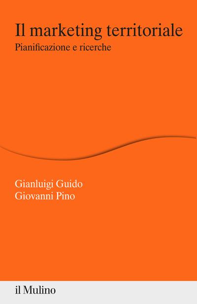 """""""Il marketing territoriale. Pianificazione e ricerche"""" di Gianluigi Guido e Giovanni Pino"""