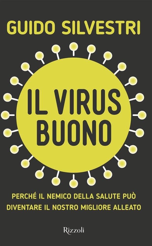 """""""Il virus buono. Perché il nemico della salute può diventare il nostro migliore alleato"""" di Guido Silvestri"""
