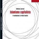 """""""Islamismo capitalista. Il wahhabismo in Arabia Saudita"""" di Emiliano Laurenzi"""
