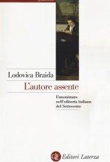 """""""L'autore assente.L'anonimato nell'editoria italiana del Settecento"""" di Lodovica Braida"""