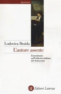 L'autore assente.L'anonimato nell'editoria italiana del Settecento, Lodovica Braida
