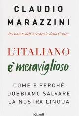 """""""L'italiano è meraviglioso. Come e perché dobbiamo salvare la nostra lingua"""" di Claudio Marazzini"""