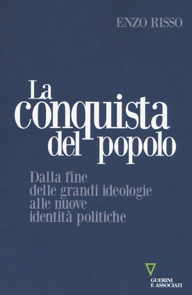 """""""La conquista del popolo. Dalla fine delle grandi ideologie alle nuove identità politiche"""" di Enzo Risso"""