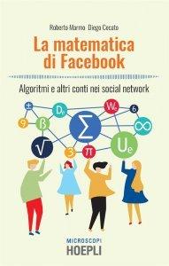 La matematica di Facebook. Algoritmi e altri conti nei social network, Roberto Marmo, Diego Cecato