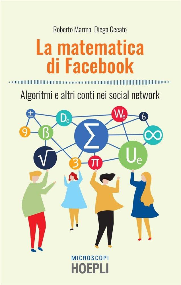 """""""La matematica di Facebook. Algoritmi e altri conti nei social network"""" di Roberto Marmo e Diego Cecato"""