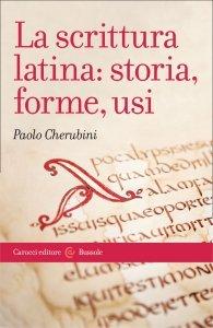 La scrittura latina: storia, forme, usi, Paolo Cherubini