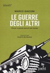 """""""Le guerre degli altri.Piccoli e grandi eserciti del mondo"""" di Marco Giaconi Alonzi"""