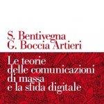 """""""Le teorie delle comunicazioni di massa e la sfida digitale"""" di Sara Bentivegna e Giovanni Boccia Artieri"""