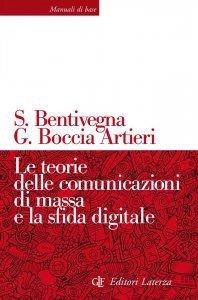 Le teorie delle comunicazioni di massa e la sfida digitale, Sara Bentivegna, Giovanni Boccia Artieri