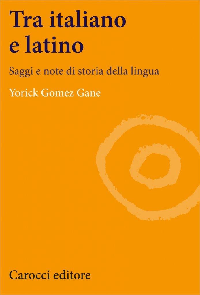 """""""Tra italiano e latino. Saggi e note di storia della lingua"""" di Yorick Gomez Gane"""