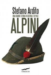 Alpini. Una grande storia di guerra e di pace, Stefano Ardito
