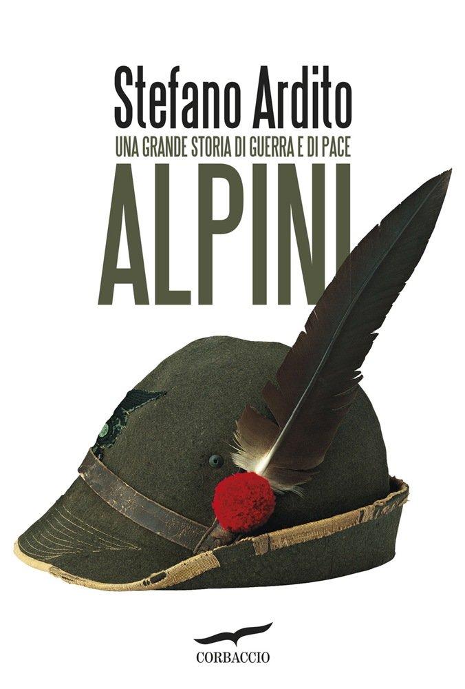 """""""Alpini. Una grande storia di guerra e di pace"""" di Stefano Ardito"""