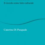 """""""Antropologia della memoria. Il ricordo come fatto culturale"""" di Caterina Di Pasquale"""